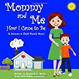 Mommy and Me - How I Came to Be: A Mommy & Child Family Story