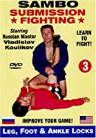 3. Sambo Submission Fighting Volume 3: Leg, Foot and Ankle Locks