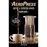 My AeroPress Coffee & Espresso Maker Recipe Book: 101 Astounding Coffee and Tea Recipes with Expert Tips! (Coffee & Espresso Makers Book 1) (English Edition)