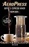 Best Aeropresses - My AeroPress Coffee & Espresso Maker Recipe Book: Review