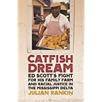 Catfish Dream: Ed Scott's Fight for His Family Farm and Racial Justice in the Mississippi Delta (Southern Foodways Alliance Studies in Culture, People, and Place Ser.)