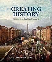 Creating History: Stories of Ireland in Art