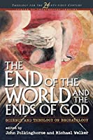 The End of the World and the Ends of God: Science and Theology on Eschatology (Theology for the Twenty-First Century)