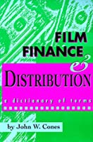 Film Finance & Distribution: A Dictionary of Terms