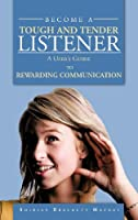 Become a Tough and Tender Listener: A User's Guide to Rewarding Communication