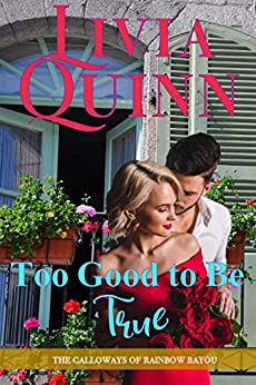 Too Good to Be True: A small town romance (Calloways of Rainbow Bayou Book 2) by [Quinn, Livia]