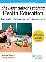 The Essentials of Teaching Health Education: Curriculum, Instruction, and Assessment (Shape America Set the Standard)