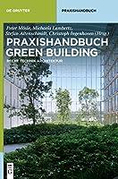 Praxishandbuch Green Building: Recht, Technik, Architektur (De Gruyter Praxishandbuch)