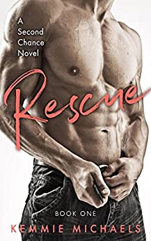 Rescue (Second Chance Novels Book 1) by [Michaels, Kemmie]