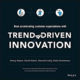 Trend-Driven Innovation: Beat Accelerating Customer Expectations by [Mason, Henry, Mattin, David, Luthy, Maxwell, Dumitrescu, Delia]