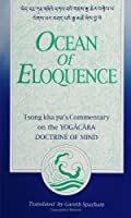 Ocean of Eloquence: Tsong Kha Pa's Commentary on the Yogacara Doctrine of Mind (Suny Series in Buddhist Studies)