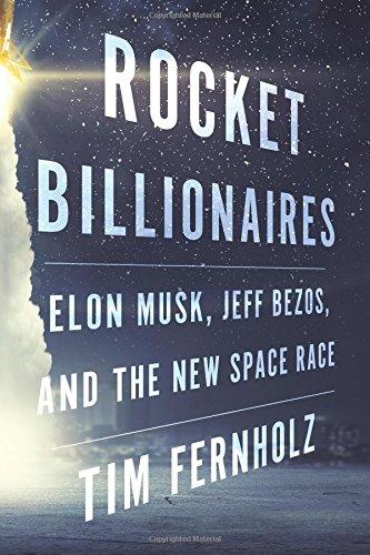 Rocket Billionaires: Elon Musk, Jeff Bezos, and the New Space Race / Tim Fernholz