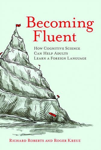 Download Becoming Fluent: How Cognitive Science Can Help Adults Learn a Foreign Language (The MIT Press) 0262529807