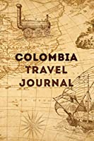 Colombia Travel Journal: 120 Pages, 6x9, Soft Cover, Matte Finish, Lined Travel Journal, Funny Travel Notebook, perfect gift for your Trip to Colombia