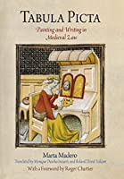 Tabula Picta: Painting and Writing in Medieval Law (Material Texts) by Marta Madero(2009-09-18)
