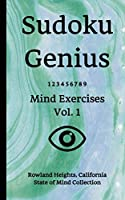Sudoku Genius Mind Exercises Volume 1: Rowland Heights, California State of Mind Collection