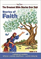 Stories of Faith: The Greatest Bible Stories Ever Told (The Word and Song Greatest Bible Stories Ever Told)
