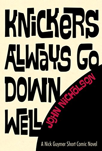 Knickers Always Go Down Well (Nick Guymer Comic Short Novel Book 1) (English Edition)の詳細を見る