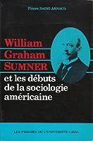 William Graham Sumner Et Les Debuts De LA Sociologie Americaine