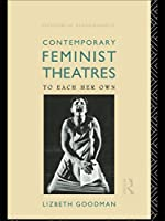Contemporary Feminist Theatres: To Each Her Own (Gender in Performance)