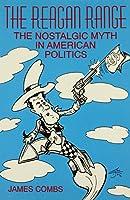 The Reagan Range: The Nostalgic Myth in American Politics