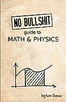 No Bullshit Guide to Math & Physics