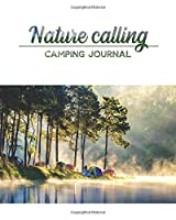 """Nature calling Camping Journal: 8.5"""" x 11"""" 150 pages Log Camping Journal Record to Track for 8 Trips(up to 14 days) Prompts for Writing, CAMPING RESERVATION data, Detail of Campground CAMPING Check List, CAMPING MEAL Idea prompts for your next trip."""