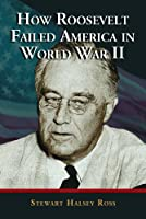 How Roosevelt Failed America in World War II