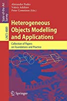 Heterogeneous Objects Modelling and Applications: Collection of Papers on Foundations and Practice (Lecture Notes in Computer Science)