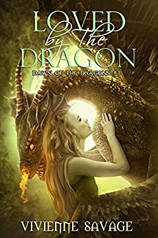 Loved by the Dragon: A Dragon Shifter Paranormal Romance (Dawn of the Dragons Book 1) by [Savage, Vivienne]