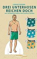 Drei Unterhosen reichen doch: Reisebegleitbuch fuer leichtes Gepaeck