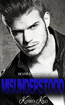 Misunderstood (Death Dwellers MC Book 2) by [Kelly, Kathryn]