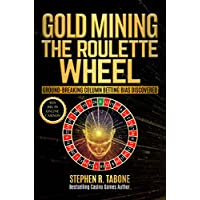 GOLD MINING THE ROULETTE WHEEL: GROUND-BREAKING COLUMN BETTING BIAS DISCOVERED & THREE SYSTEMS. WIN BIG IN ONLINE CASINOS! (English Edition)