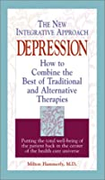 Depression: The New Integrative Approach : How to Combine the Best of Traditional and Alternative Therapies