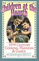 Children at the Hearth: 19th Century Cooking, Manners and Games