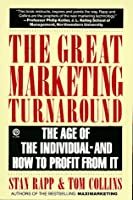 The Great Marketing Turnaround: The Age of the Individual--and How To Profit From It