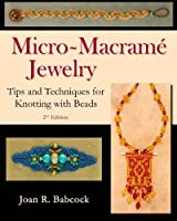 Micro-Macrame Jewelry: Tips and Techniques for Knotting with Beads by Joan R. Babcock(2005-10-01)