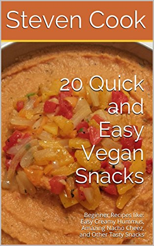 Download 20 Quick and Easy Vegan Snacks: Beginner Recipes like: Easy Creamy Hummus,Amazing Nacho Cheez, and Other Tasty Snacks (English Edition) B00P8ISZ4M