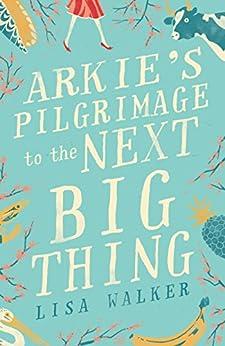 Arkie's Pilgrimage to the Next Big Thing by [Walker, Lisa]
