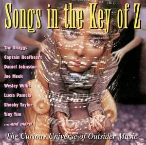 Songs in the Key of Z Vol.1: Outsider Music