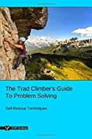 The Trad Climber's Guide To Problem Solving: Self-Rescue Techniques