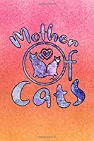 Mother of Cats: Gift Journal for Moms, Mothers, Stepmoms and Grandmas