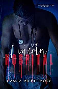 Lincoln Hospital (Trauma Series Book 1) by [Brightmore, Cassia]