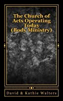 The Church of Acts Operating Today: Body Ministry [並行輸入品]