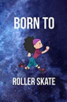 Born To Roller Skate: Roller Skate Notebook Journal Composition Blank Lined Diary Notepad 120 Pages Paperback Black Blue
