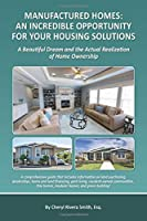 MANUFACTURED HOMES: An Incredible Opportunity For Your Housing Solutions: A Beautiful Dream and the actual realization of home ownership