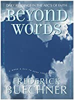 Beyond Words: Daily Readings in the ABC's of Faith (Buechner Frederick) [並行輸入品]