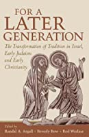 For a Later Generation: The Transformation of Tradition in Israel, Early Judaism, and Early Christianity