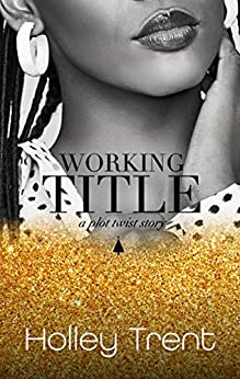 Working Title (Plot Twist Book 3) by [Trent, Holley]