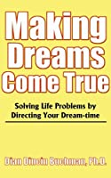 Making Dreams Come True: Solving Life Problems by Directing Your Dream-Time
